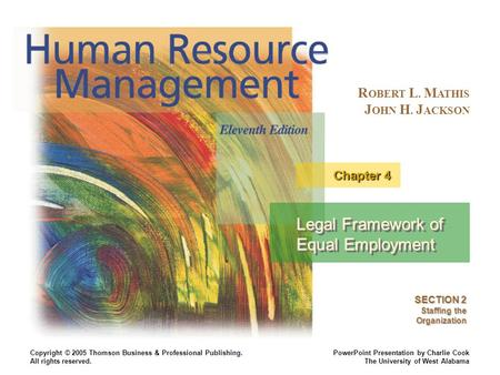 R OBERT L. M ATHIS J OHN H. J ACKSON PowerPoint Presentation by Charlie Cook The University of West Alabama Copyright © 2005 Thomson Business & Professional.