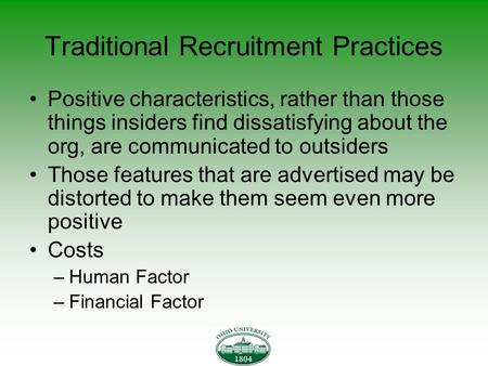 Traditional Recruitment Practices Positive characteristics, rather than those things insiders find dissatisfying about the org, are communicated to outsiders.
