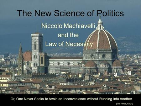 The New Science of Politics Niccolo Machiavelli and the Law of Necessity Or, One Never Seeks to Avoid an Inconvenience without Running into Another. (The.