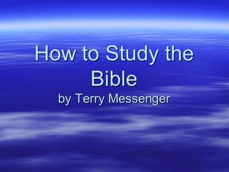 How to Study the Bible by Terry Messenger. Benefits of Bible Study The law of the LORD is perfect, reviving the soul…