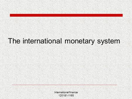 International finance 120181-1165 The international monetary system.