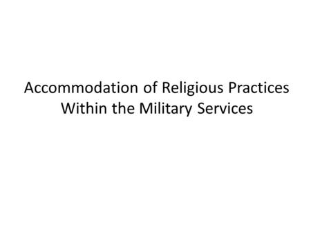 Accommodation of Religious Practices Within the Military Services.