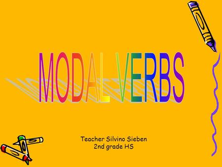 Teacher Silvino Sieben 2nd grade HS. What are modal verbs? Modal verbs are special verbs which behave very differently from normal verbs. They cannot.