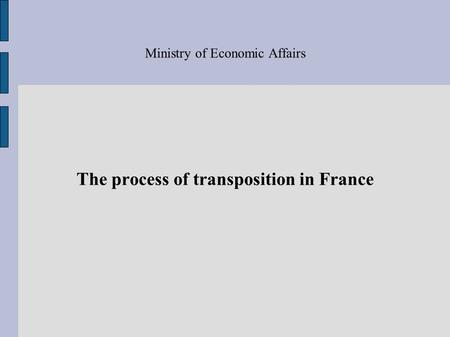 Ministry of Economic Affairs The process of transposition in France.