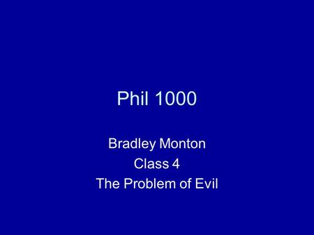 Phil 1000 Bradley Monton Class 4 The Problem of Evil.