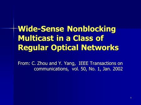 1 Wide-Sense Nonblocking Multicast in a Class of Regular Optical Networks From: C. Zhou and Y. Yang, IEEE Transactions on communications, vol. 50, No.
