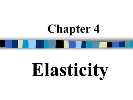 Chapter 4 Elasticity. Elasticity: The responsiveness of dependent variable to change in independent variable A measure of the extent to which quantity.