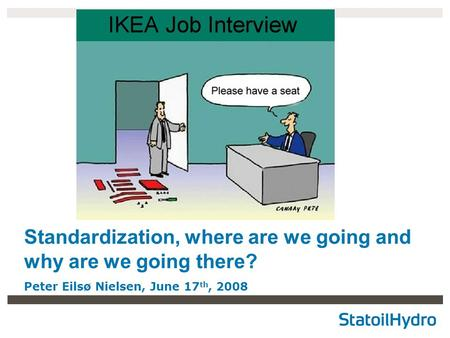 Standardization, where are we going and why are we going there? Peter Eilsø Nielsen, June 17 th, 2008.