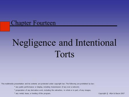 Chapter Fourteen Negligence and Intentional Torts This multimedia presentation and its contents are protected under copyright law. The following are prohibited.