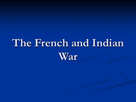an introduction to the french and indian war Introduction to the french and indian war 1 colonial wars king william's and queen anne's wars england gains nova scotia, newfoundland & hudson bay but wanted quebec and montreal king george's war england gains cape breton island but later had to return it to francefrench flag uploaded.
