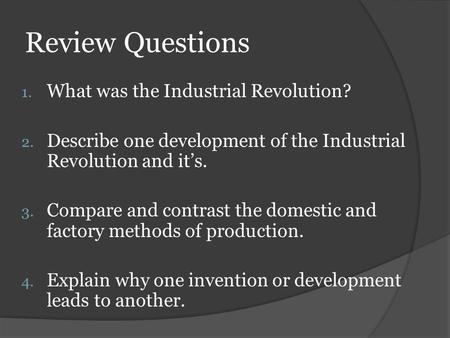 Review Questions What was the Industrial Revolution?