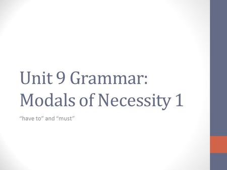 "Unit 9 Grammar: Modals of Necessity 1 ""have to"" and ""must"""