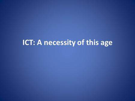 ICT: A necessity of this age. Agenda What is ICT? Applications and relevance of ICT Merits and De-merits of ICT Steps to Compliance.
