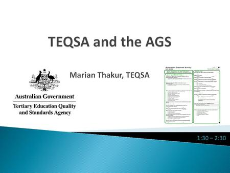1:30 – 2:30. TEQSA: A New Regulatory Agency for Australian Higher Education Marian Thakur Regulatory Risk and Information.