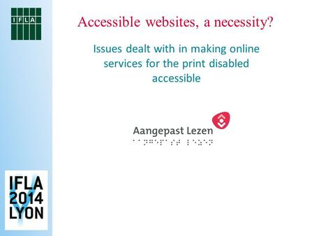 Accessible websites, a necessity? Issues dealt with in making online services for the print disabled accessible.