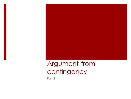 Argument from contingency Part 2. Recap  Necessary beings: exist as a necessity of their own nature. (Potential examples: numbers, God.)  Contingent.