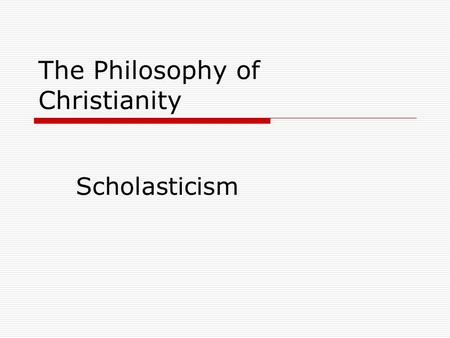 The Philosophy of Christianity Scholasticism. Thomas Aquinas (1225 – 1274)  Dominican Monk  Primary work was Summa Theologica  Wanted to make a science.