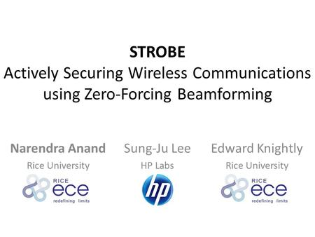 STROBE Actively Securing Wireless Communications using Zero-Forcing Beamforming Narendra Anand Rice University Sung-Ju Lee HP Labs Edward Knightly Rice.