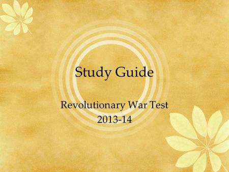 Study Guide Revolutionary War Test 2013-14. The French and Indian War.