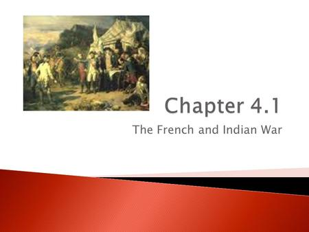The French and Indian War.  Europe and their colonies became breeding grounds for a series of wars.  King William's War (1689-1697)  Queen Anne's War.