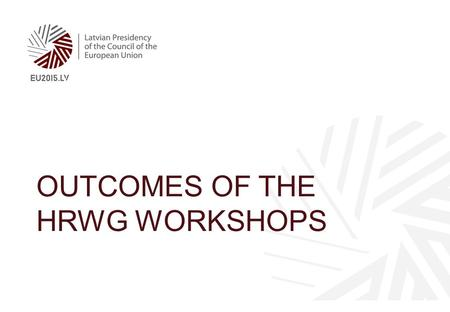 OUTCOMES OF THE HRWG WORKSHOPS. Workshop No 1: Competencies of public administration top managers, required competencies of tomorrows Workshop No 2: Necessity.