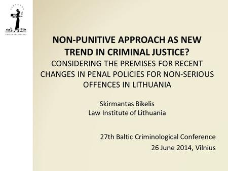 NON-PUNITIVE APPROACH AS NEW TREND IN CRIMINAL JUSTICE? CONSIDERING THE PREMISES FOR RECENT CHANGES IN PENAL POLICIES FOR NON-SERIOUS OFFENCES IN LITHUANIA.