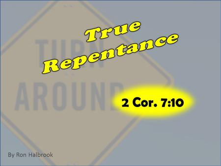 By Ron Halbrook 2 Cor. 7:10. 2 3 9 Now I rejoice, not that ye were made sorry, but that ye sorrowed to repentance: for ye were made sorry after a godly.
