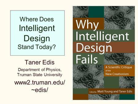 Where Does Intelligent Design Stand Today? Taner Edis Department of Physics, Truman State University www2.truman.edu/ ~edis/