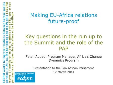 Key questions in the run up to the Summit and the role of the PAP Faten Aggad, Program Manager, Africa's Change Dynamics Program Presentation to the Pan-African.