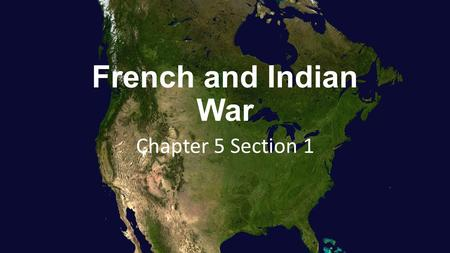 "French and Indian War Chapter 5 Section 1. ""By the 1750s, the British and French were in conflict over the Ohio River Valley"""