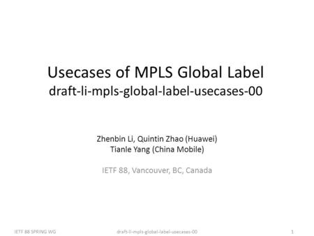 Draft-li-mpls-global-label-usecases-00IETF 88 SPRING WG1 Usecases of MPLS Global Label draft-li-mpls-global-label-usecases-00 Zhenbin Li, Quintin Zhao.