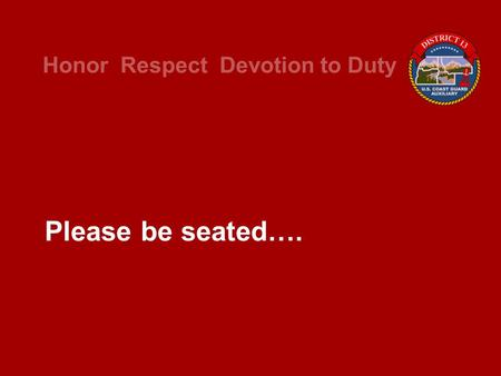 Honor Respect Devotion to Duty Please be seated…..
