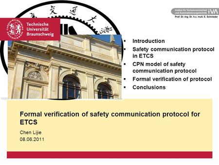 Formal verification of safety communication protocol for ETCS Chen Lijie 08.06.2011  Introduction  Safety communication protocol in ETCS  CPN model.