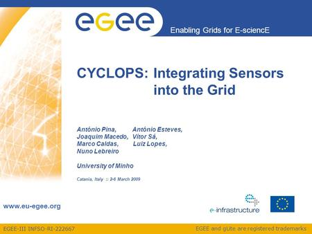 EGEE-III INFSO-RI-222667 Enabling Grids for E-sciencE www.eu-egee.org EGEE and gLite are registered trademarks CYCLOPS:Integrating Sensors into the Grid.