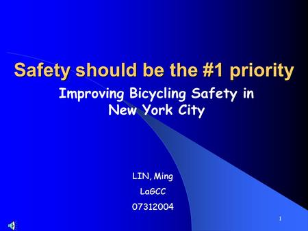 1 Safety should be the #1 priority Improving Bicycling Safety in New York City LIN, Ming LaGCC 07312004.