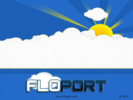www.floport.com© 2013 www.floport.com© 2013 The Fastest Growing Mobile Marketing Platform on the Planet!