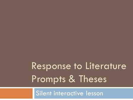 Response to Literature Prompts & Theses Silent interactive lesson.