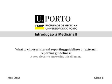 What to choose: internal reporting guidelines or external reporting guidelines? A step closer to answering this dilemma May 2012Class 8 Introdução à Medicina.