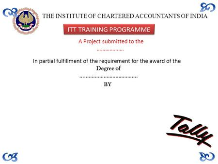 THE INSTITUTE OF CHARTERED ACCOUNTANTS OF INDIA A Project submitted to the ………………. In partial fulfillment of the requirement for the award of the Degree.