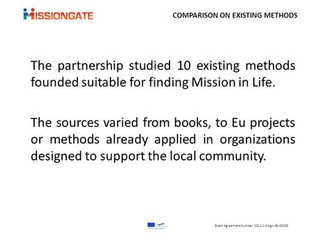 The partnership studied 10 existing methods founded suitable for finding Mission in Life. The sources varied from books, to Eu projects or methods already.