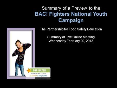 Summary of a Preview to the BAC! Fighters National Youth Campaign The Partnership for Food Safety Education Summary of Live Online Meeting Wednesday February.