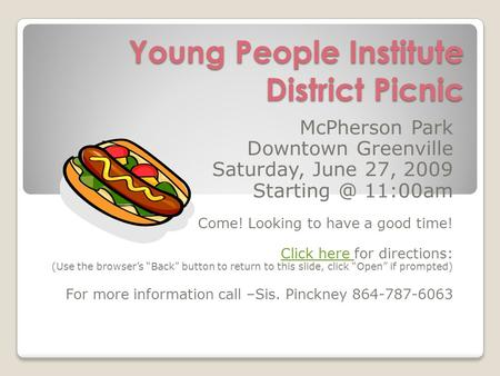 Young People Institute District Picnic McPherson Park Downtown Greenville Saturday, June 27, 2009 11:00am Come! Looking to have a good time!