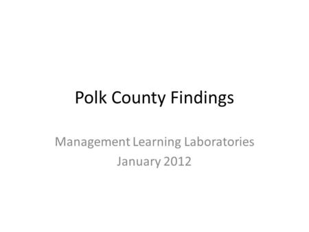 Polk County Findings Management Learning Laboratories January 2012.