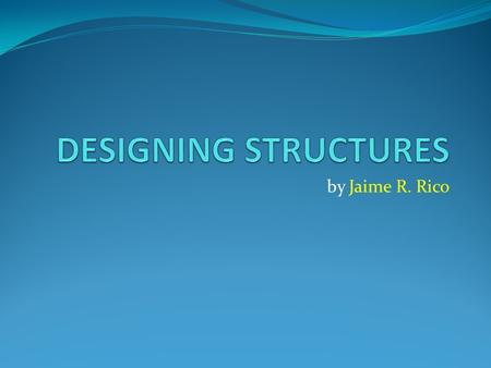 By Jaime R. Rico. In the design of a structure, it's very important to achieve rigidity and stability DESIGN STRUCTURE RIGIDITYSTABILITY we must achieve.