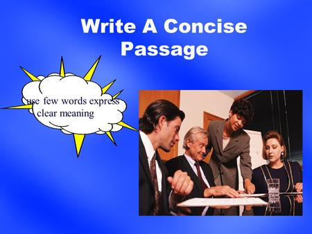 Write A Concise Passage use few words express clear meaning.
