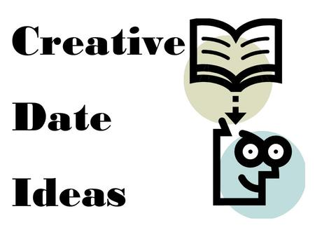 Creative Date Ideas. Tired of the typical dinner and a movie date. Surprise the significant other in your life by showing him/her that you are able to.