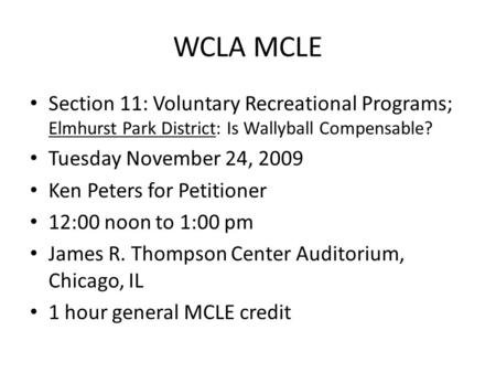 WCLA MCLE Section 11: Voluntary Recreational Programs; Elmhurst Park District: Is Wallyball Compensable? Tuesday November 24, 2009 Ken Peters for Petitioner.