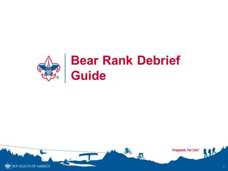 1 Bear Rank Debrief Guide. Bear Rank Requirements Complete 6 Core Adventures Choose and complete 1 Elective Adventure With a parent or guardian, complete.