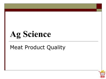 Ag Science Meat Product Quality. Nutritional values of meat products  The physical composition of meat is what can be measured  The muscle (lean), fat,