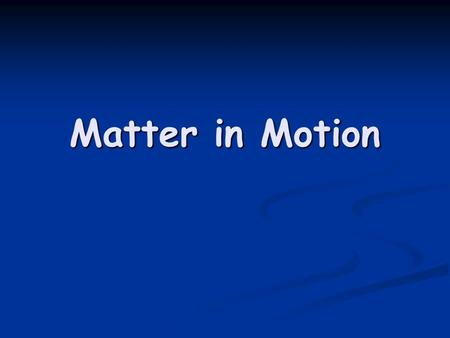 Matter in Motion. When an object changes position over time when compared with a reference point, the object is in motion.